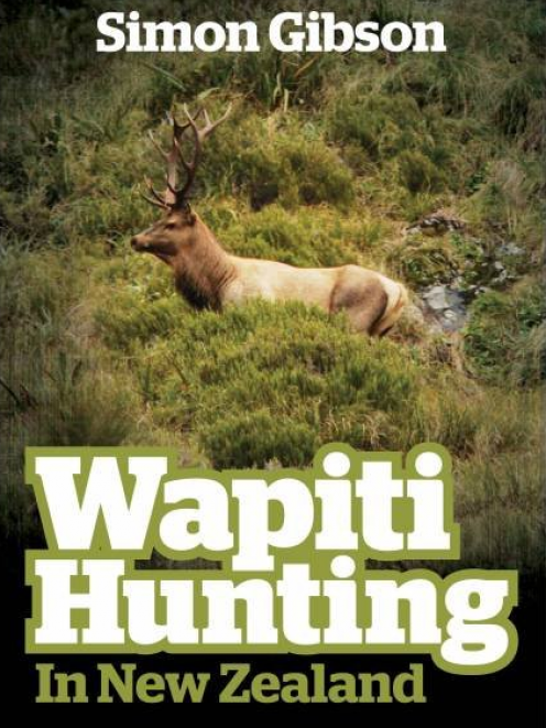 WAPITI HUNTING IN NEW ZEALAND <br><b>Simon Gibson</b><br><i>The Halcyon Press</i>