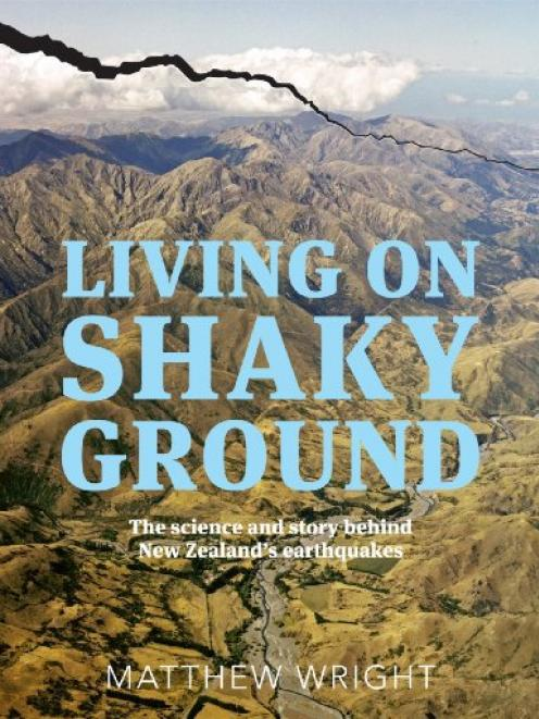 LIVING ON SHAKY GROUND:  THE SCIENCE AND STORY BEHIND  NEW ZEALAND'S EARTHQUAKES<br><b>Matthew Wright</b><br><i>Random House</i>