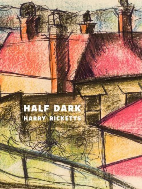 HALF DARK<br><b>Harry Ricketts<br></b><i>Victoria University Press