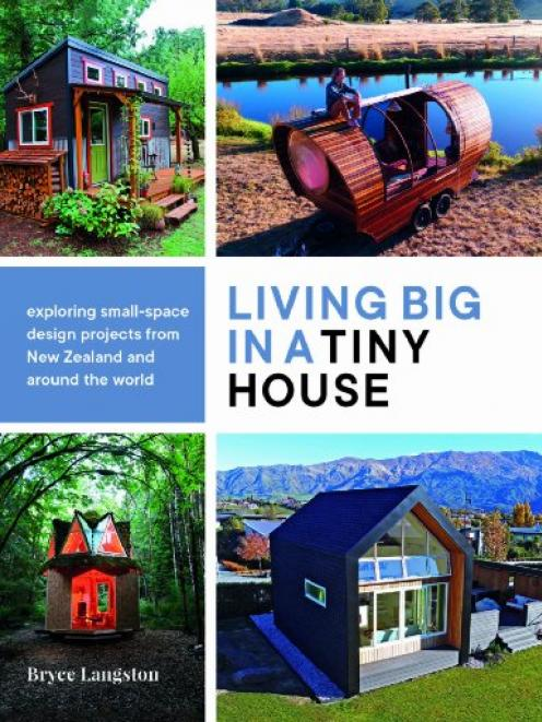 The book: Living Big in a Tiny House, by Bryce Langston, Potton & Burton, RRP $49.99