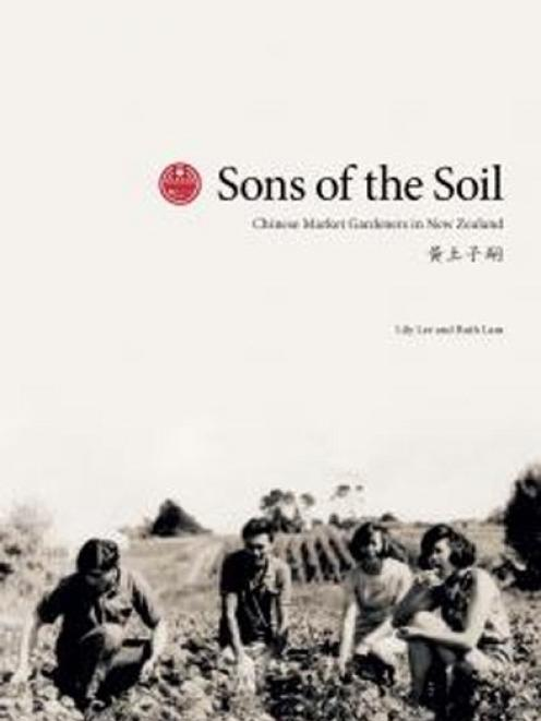 SONS OF THE SOIL <br> <b> Lily Lee and Ruth Lam <br> </b> <i> Dominion Federation of New Zealand Chinese Commercial Growers Inc