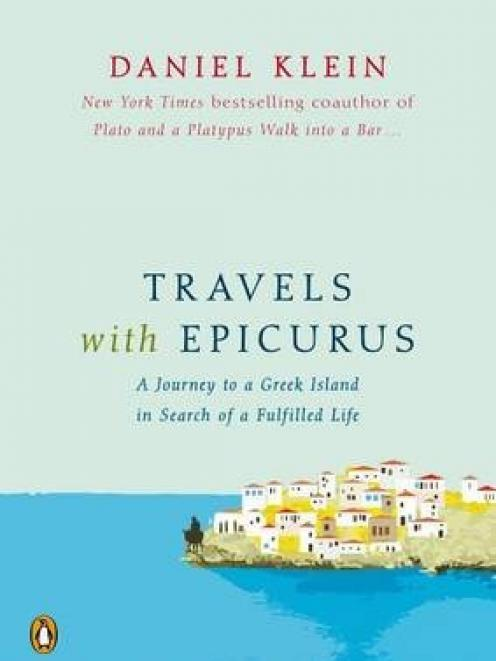 TRAVELS WITH EPICURUS: A Journey to a Greek Island in Search of a Fulfilled Life<br><b>Daniel Klein</b><br><i>Text Publishing