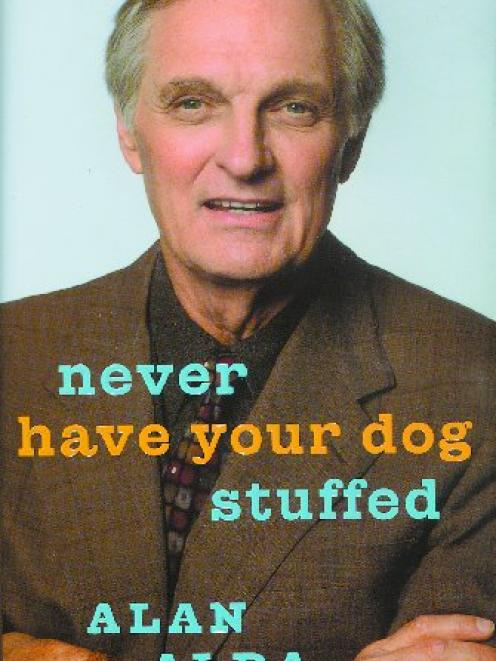 NEVER HAVE YOUR DOG STUFFED<br><b>Alan Alda</b>