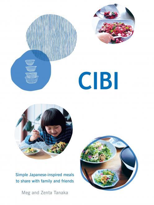 Cibi, by Meg & Zenta Tanaka, published by Hardie Grant Books, $50.