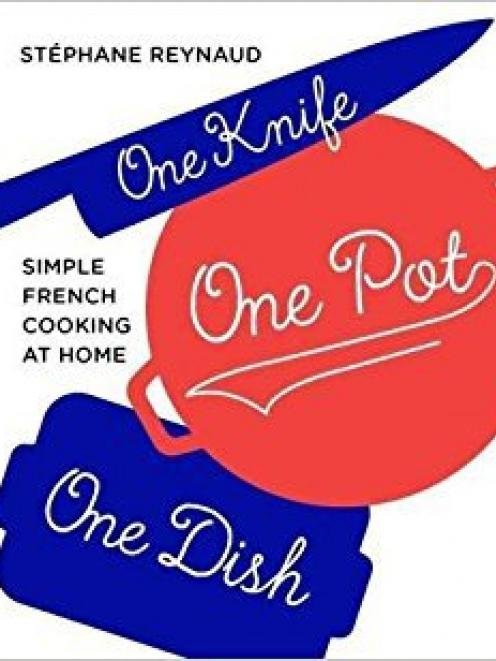 One Knife, One Pot, One Dish: Simple French Cooking at Home, by Stephane Reynaud, published by Murdoch Books, distributed by Allen & Unwin, NZ $45.