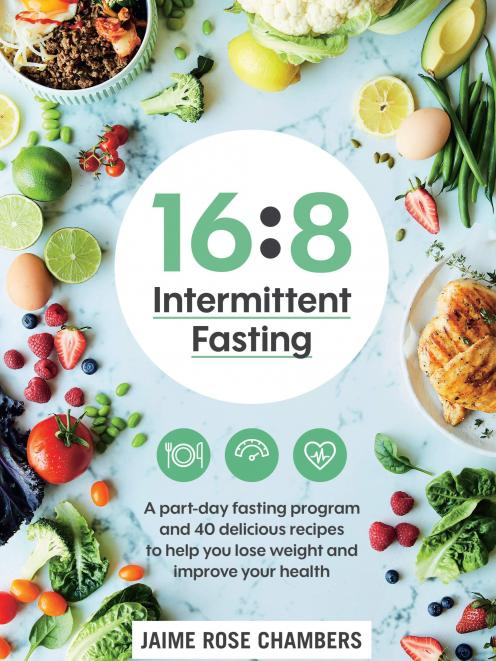 16:8 Intermittent Fasting, by Jamie Rose Chambers, published by Macmillan, RRP$34.99.