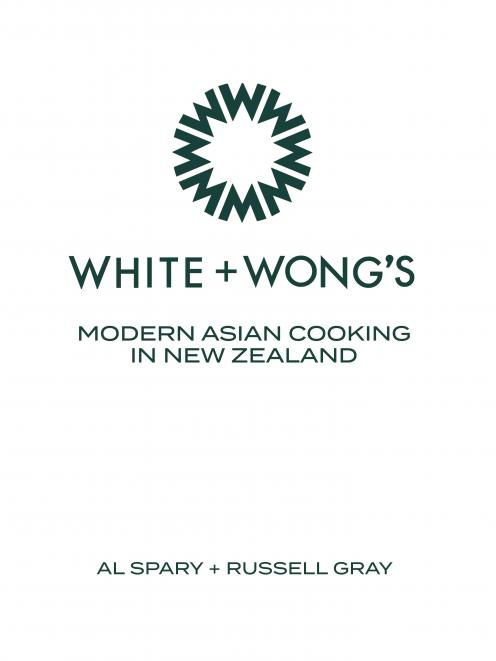 White & Wong's Modern Asian Cooking in New Zealand,by Al Spary and Russell Gray, published by New Holland Publishers (NZ), RRP$49.99.