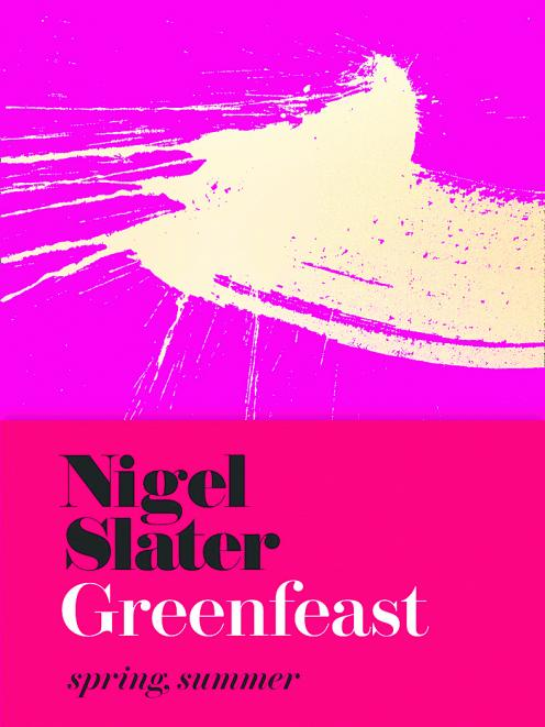 Nigel Slater Greenfeast Spring, Summer Fourth Estate $49.99.