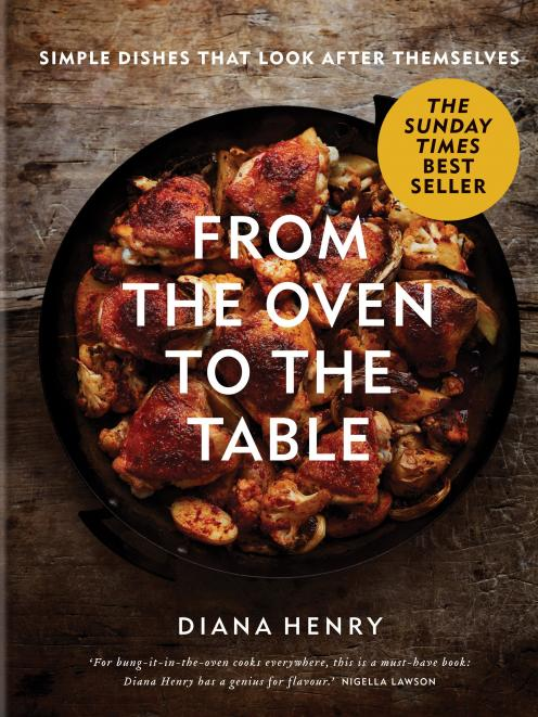 From the Oven to the Table, by Diana Henry, published by Octopus Hardback, $44.99.