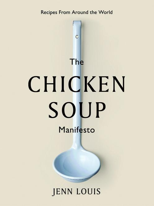 THE BOOK: The Chicken Soup Manifesto, by Jenn Louis, published by Hardie Grant Books, RRP $50.