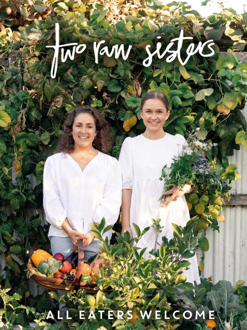THE BOOK: Two Raw Sisters:  All Eaters Welcome, by Rosa and Margo Flanagan, published by Bateman...