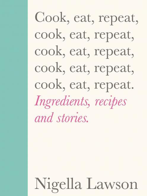 THE BOOK   Cook, Eat, Repeat, by Nigella Lawson, published  by Chatto & Windus, RRP $55