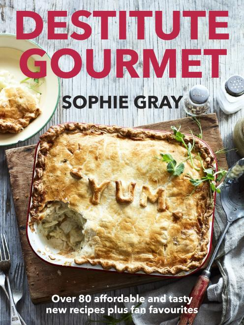 THE BOOK: Destitute Gourmet, by Sophie Gray, published by Random House NZ, RRP $35