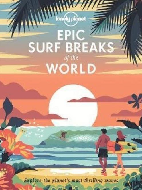 'Epic Surf Breaks of the World',  by Lonely Planet, RRP$49.99