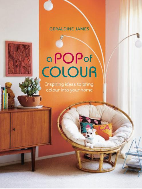 The book - A Pop of Colour, by Geraldine James, published by Ryland Peters & Small, RRP $49.99