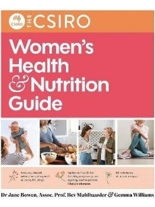 THE BOOK: The CSIRO Women's Health and Nutrition Guide, by Jane Bowen, Bev Muhlhausler and Gemma...
