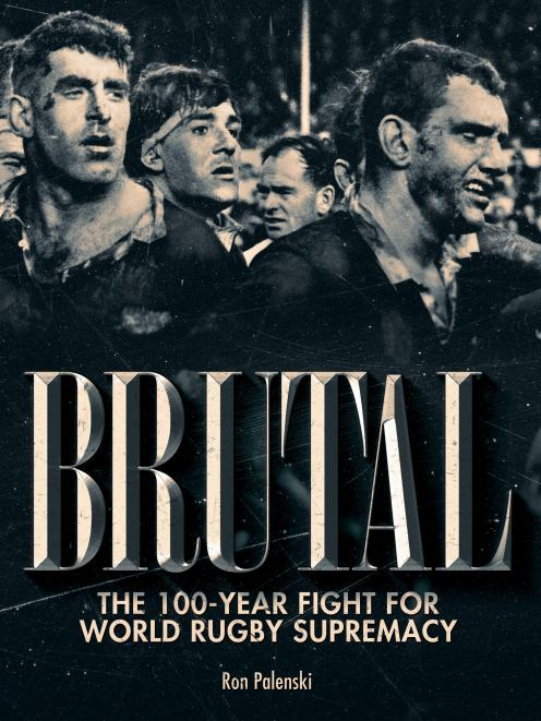 THE BOOK: Brutal: The 100-year fight for world rugby supremacy, by Ron Palenski, published by...