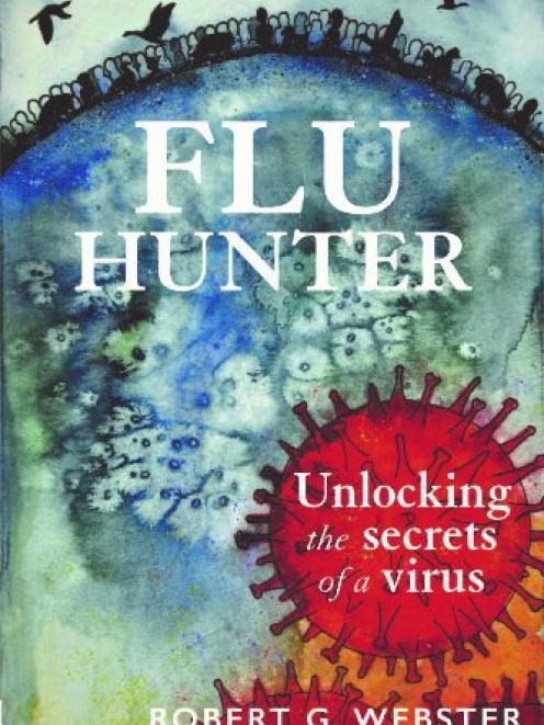 Flu Hunter: Unlocking the secrets of  a virus, by Robert G. Webster, published by Otago...