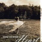 HOW TO STOP A HEART FROM BEATING <br> <b> Jackie Ballantyne