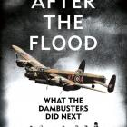 AFTER THE FLOOD: What the Dambusters Did Next<br><b>John Nichol<br></b><i>William Collins/HarperCollins
