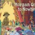 MORGAN GOES TO NOWHERE<br><b>Richard Fairgray, Tara Black, Terry Jones</b><br><i>Square Planet</i>