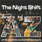 The Night Shift: An A to Z of Dunedin's nocturnal workers appeared in The Star this week and...
