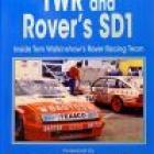 TWR ANDROVER'S SD1<br>Inside Tom Walkinshaw's Rover Racing Team<br><b>Allan Scott</b><br><i>ASM Publishing</i>