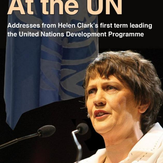 At the U.N: Addresses from Helen Clark's first term leading the  United Nations Development Programme<br><b>Helen Clark</b><br><i>Dunmore Publishing</>