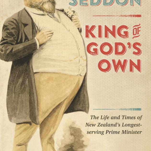 RICHARD SEDDON: KING OF GOD'S OWN<br>The Life and Times of New Zealand's Longest-Serving Prime Minister<br><b>Tom Brooking</b><br><i>Penguin</i>