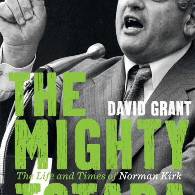 THE MIGHTY TOTARA<br>The Life and Times of Norman Kirk<br><b>David Grant</b><br><i>Random House</i>
