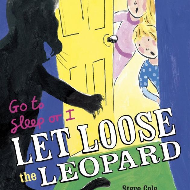 GO TO SLEEP OR I LET LOOSE THE LEOPARD<br><b>Steve Cole, Bruce Ingman</b><br><i>Random House</i>