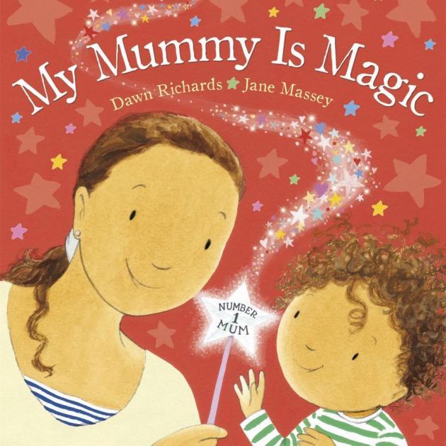 MY MUMMY IS MAGIC<br><b>Dawn Richards, Jane Massey</b><br><i>Random House</i>