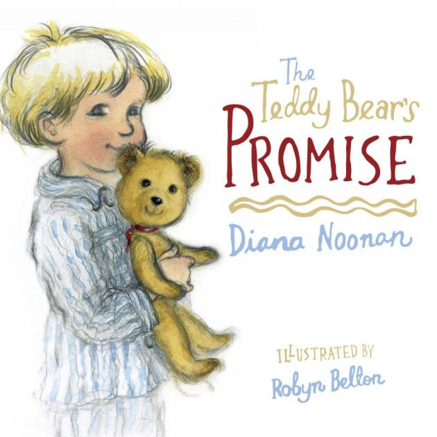 THE TEDDY BEAR'S PROMISE<br><b>Diana Noonan, illustrations Robyn Belton</b><br><i>Craig Potton Publishing</i>