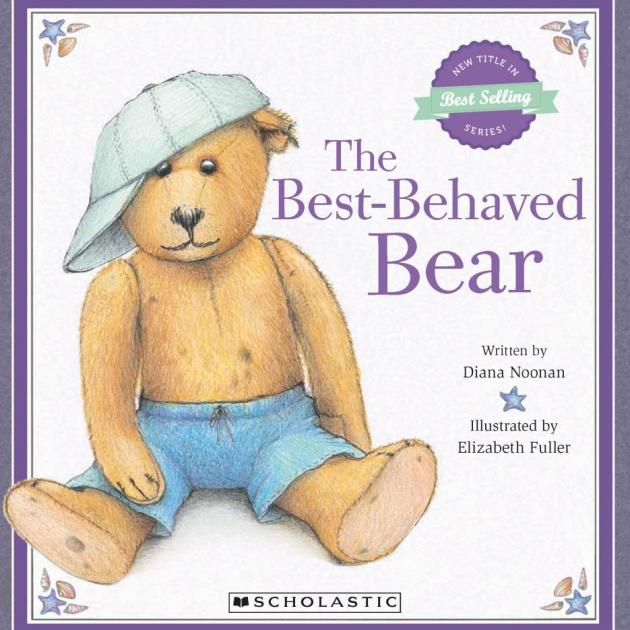 THE BEST-BEHAVED BEAR<br><b>Diana Noonan, illustrations Elizabeth Fuller</b><br><i>Scholastic</i>