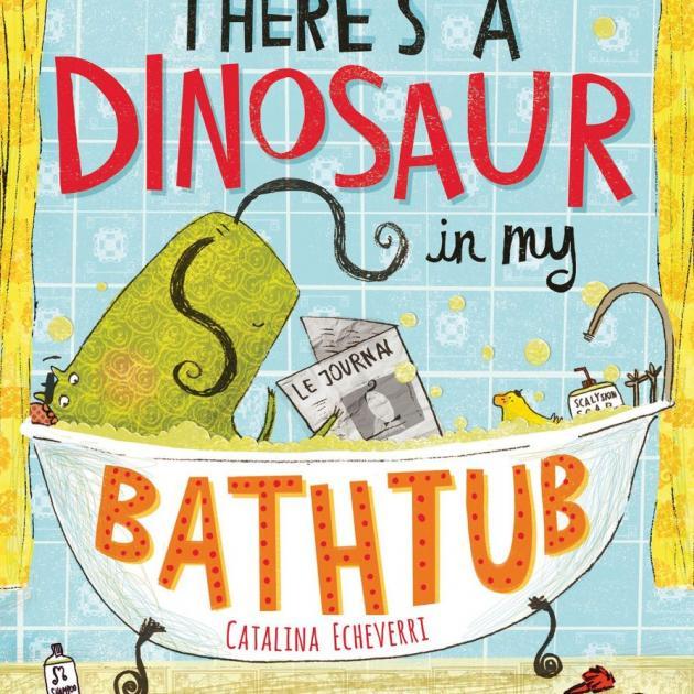 THERE'S A DINOSAUR IN MY BATHTUB<br><b>Catalina Echeverri</b><br><i>Bloomsbury </i>