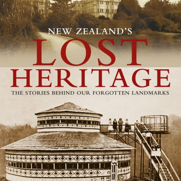 NEW ZEALAND'S LOST HERITAGE: The stories behind our forgotten landmarks<br><b>Richard Wolfe</b><br><i>New Holland</i>