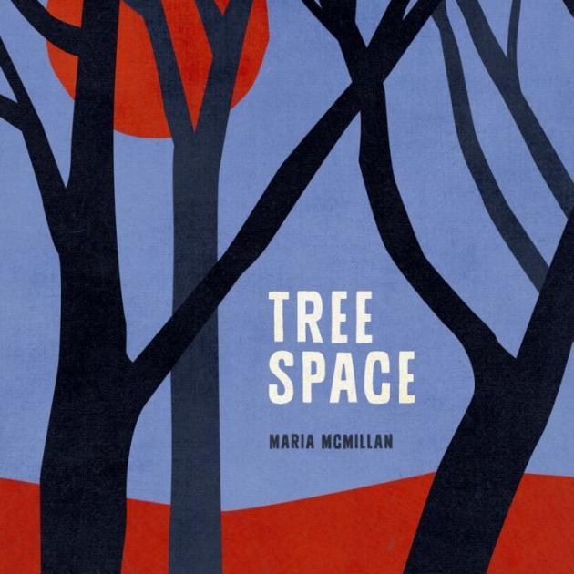 TREE SPACE<br><b>Maria McMillan</b><br><i>Victoria University Press</i>