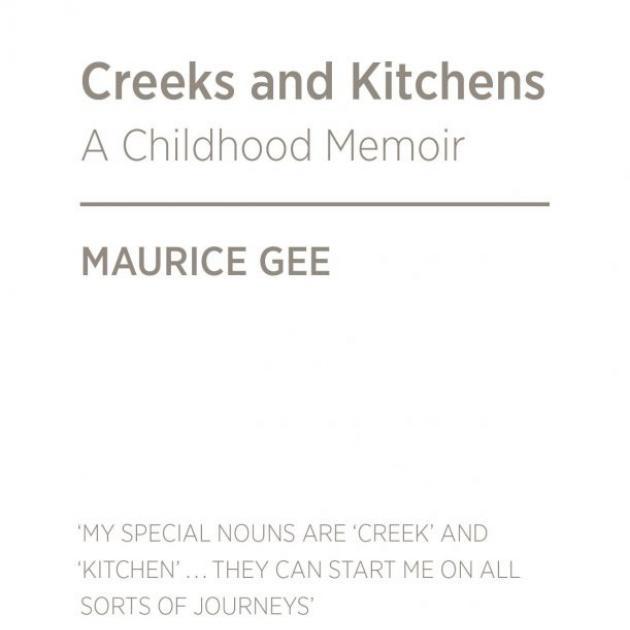 CREEKS AND KITCHENS: A Childhood Memoir <br> <b> Maurice Gee </b> <br> <i> Bridget Williams Books