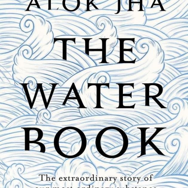 THE WATER BOOK: The extraordinary story of our most ordinary substance<br><b>Alok Jha<br></b><i>Headline/Hachette