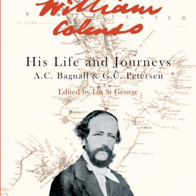 WILLIAM COLENSO: His Life and Journeys<br><b>A.G. Bagnall and G.C. Petersen, edited by Ian St George<br></b><i>Otago University Press