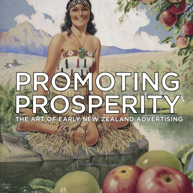 PROMOTING PROSPERITY<br>The art of early New Zealand advertising<br><b>By Peter Alsop and Gary Stewart</b><br><i>Craig Potton Publishing</i>