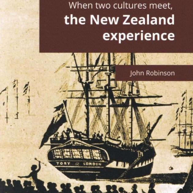 WHEN TWO CULTURES MEET, the New Zealand Experience <br> <b> John Robinson </b> <br> <i> Tross Publishing