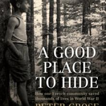 A GOOD PLACE TO HIDE<b>How one French community saved thousands of lives in World War 2<br><b>Peter Grose</b><br><i>Allen & Unwin</i>