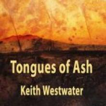 TONGUES OF ASH <br>Keith Westwater<br>Interactive Press