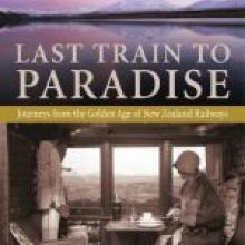 LAST TRAIN TO PARADISE <br>Journeys from the golden age of New Zealand Railways <br><b>Graham Hutchins</b><br<i>Exisle</i>