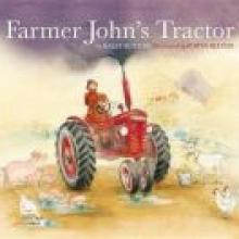 FARMER JOHN'S TRACTOR<br><b>Sally Sutton. Illustrated by Robyn Belton</b><br><i>Walker Books</i>