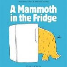 A MAMMOTH IN THE FRIDGE  <br><b>Michael Escoffier. Illustrated by Matthieu Maudet</b><br><i>Gecko Press</i>