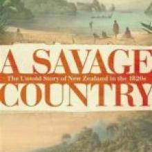 A SAVAGE COUNTRY<br>The Untold Story of New Zealand in the 1820s<br><b>Paul Moon</b><br><i>Penguin</i>