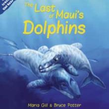 THE LAST OF MAUI'S DOLPHINS<br><b>Maria Gill and Bruce Potter</b><br><i>New Holland</i>