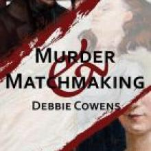 MURDER & MATCHMAKING<br><b>Debbie Cowens</b><br><i>Paper Road Press</i>